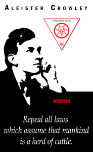 Repeal all laws  which assume that mankind is a herd of cattle. - Aleister Crowley