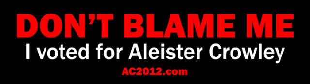 Don't blame me, I voted for Aleister Crowley