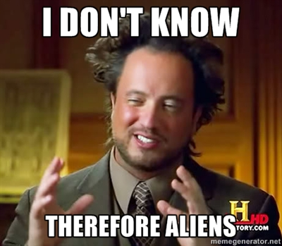 I don't know therefore aliens